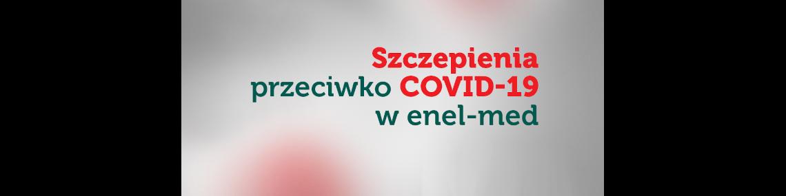 Aktualne informacje o szczepieniach przeciwko COVID-19 w enel-med